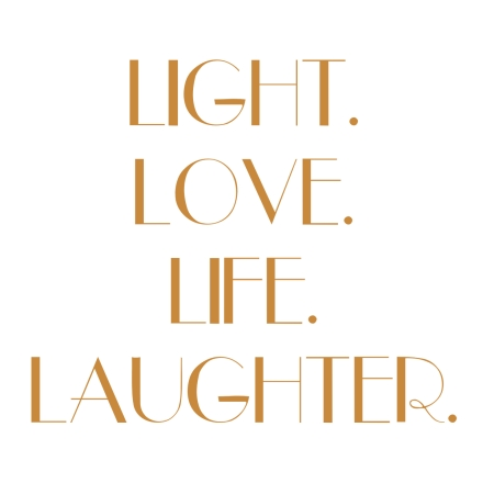 Light. Love. Life. Laughter.
