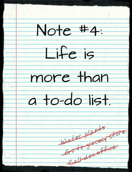 Life is more than a to-do list.