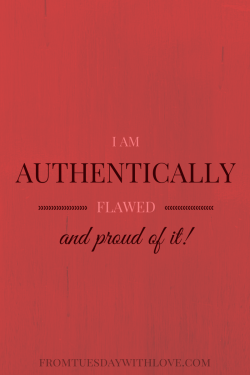 I am authentically flawed - and proud of it!